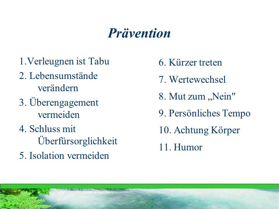 Prävention 1.Verleugnen ist Tabu 2. Lebensumstände verändern 3. Überengagement vermeiden 4. Schluss mit Überfürsorglichkeit 5. Isolation vermeiden 6.