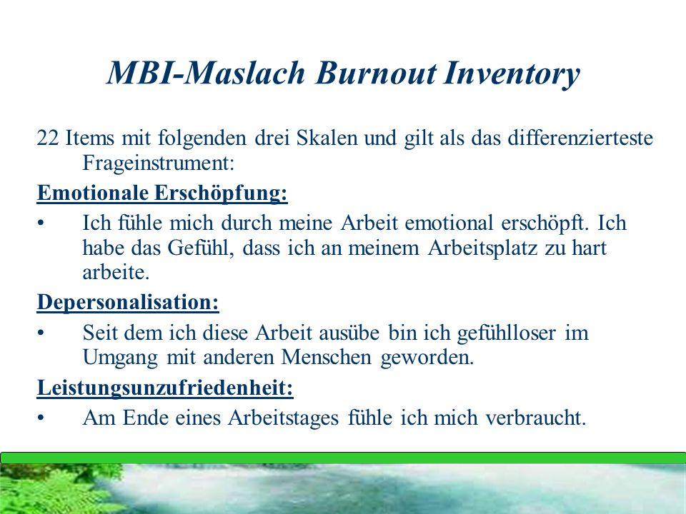 MBI-Maslach Burnout Inventory 22 Items mit folgenden drei Skalen und gilt als das differenzierteste Frageinstrument: Emotionale Erschöpfung: Ich fühle