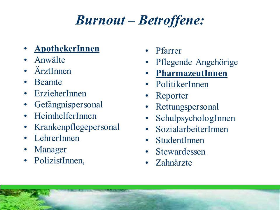 Burnout – Betroffene: ApothekerInnen Anwälte ÄrztInnen Beamte ErzieherInnen Gefängnispersonal HeimhelferInnen Krankenpflegepersonal LehrerInnen Manage