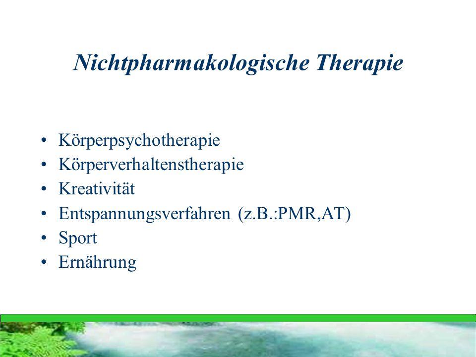 Nichtpharmakologische Therapie Körperpsychotherapie Körperverhaltenstherapie Kreativität Entspannungsverfahren (z.B.:PMR,AT) Sport Ernährung