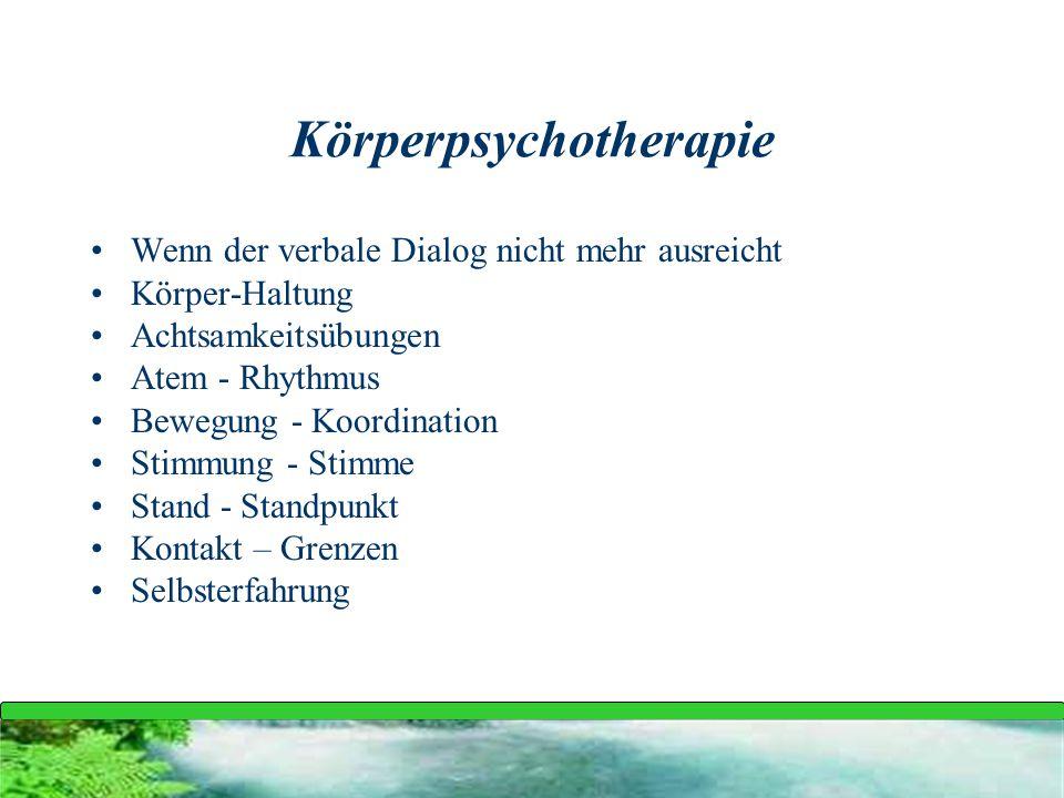Körperpsychotherapie Wenn der verbale Dialog nicht mehr ausreicht Körper-Haltung Achtsamkeitsübungen Atem - Rhythmus Bewegung - Koordination Stimmung