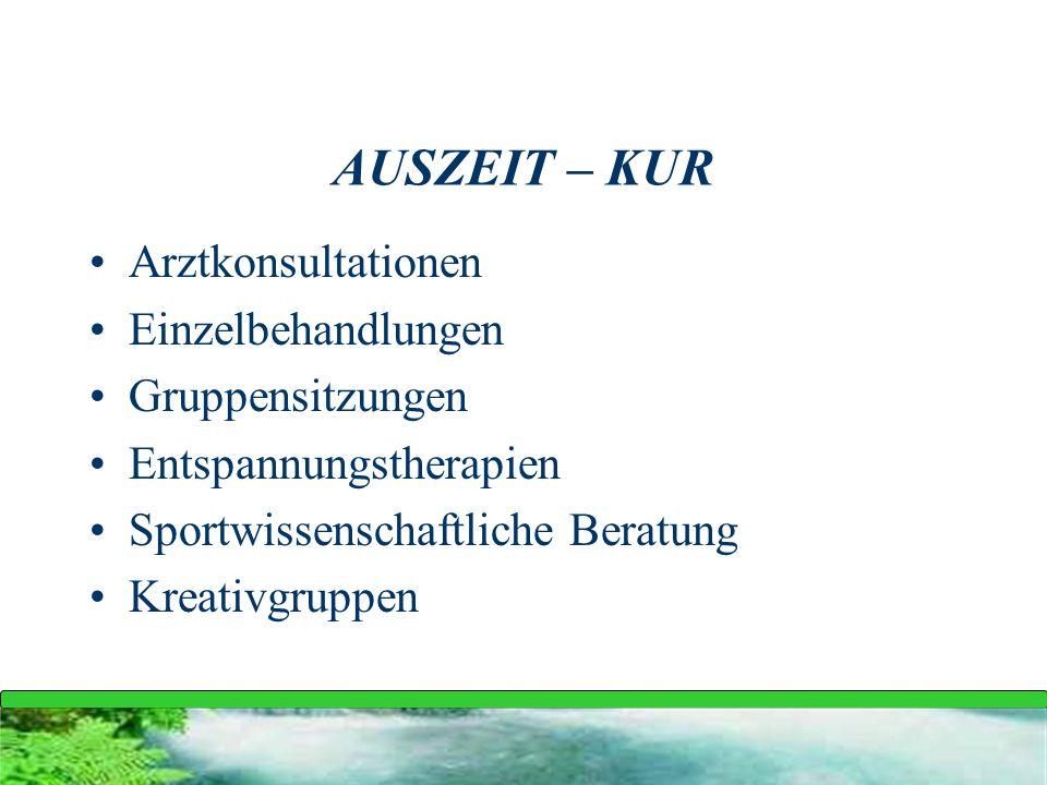 AUSZEIT – KUR Arztkonsultationen Einzelbehandlungen Gruppensitzungen Entspannungstherapien Sportwissenschaftliche Beratung Kreativgruppen