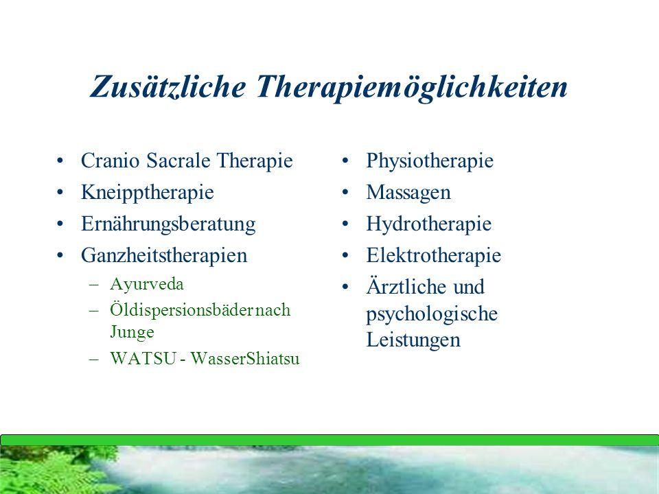 Zusätzliche Therapiemöglichkeiten Cranio Sacrale Therapie Kneipptherapie Ernährungsberatung Ganzheitstherapien –Ayurveda –Öldispersionsbäder nach Jung
