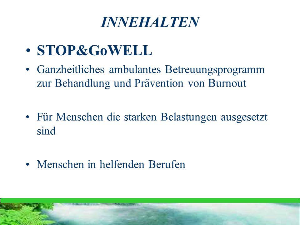 INNEHALTEN STOP&GoWELL Ganzheitliches ambulantes Betreuungsprogramm zur Behandlung und Prävention von Burnout Für Menschen die starken Belastungen aus