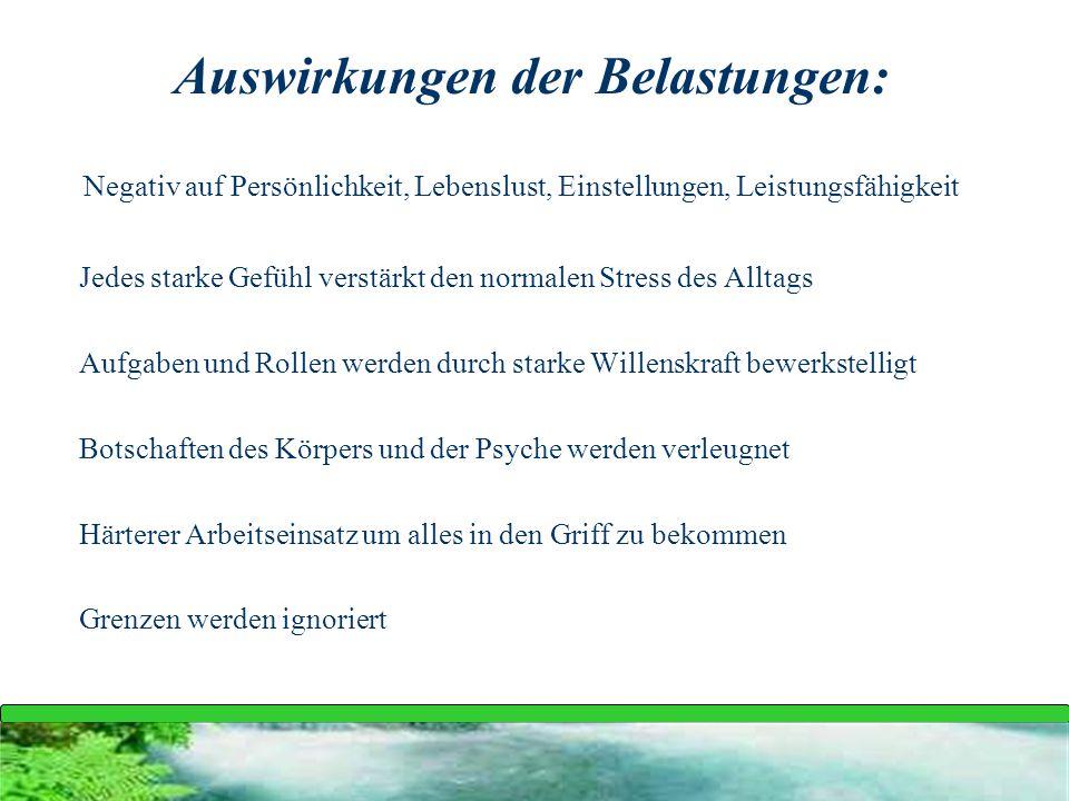 Auswirkungen der Belastungen: Negativ auf Persönlichkeit, Lebenslust, Einstellungen, Leistungsfähigkeit Jedes starke Gefühl verstärkt den normalen Str