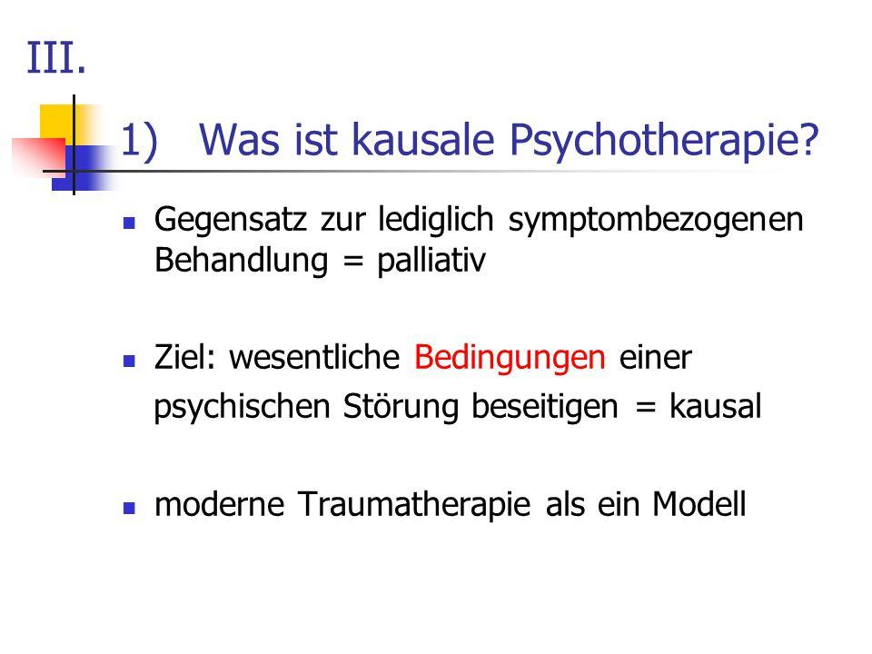 1)Was ist kausale Psychotherapie? Gegensatz zur lediglich symptombezogenen Behandlung = palliativ Ziel: wesentliche Bedingungen einer psychischen Stör