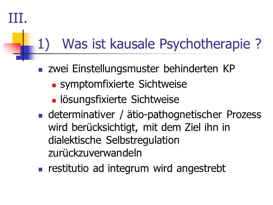 1)Was ist kausale Psychotherapie ? zwei Einstellungsmuster behinderten KP symptomfixierte Sichtweise lösungsfixierte Sichtweise determinativer / ätio-