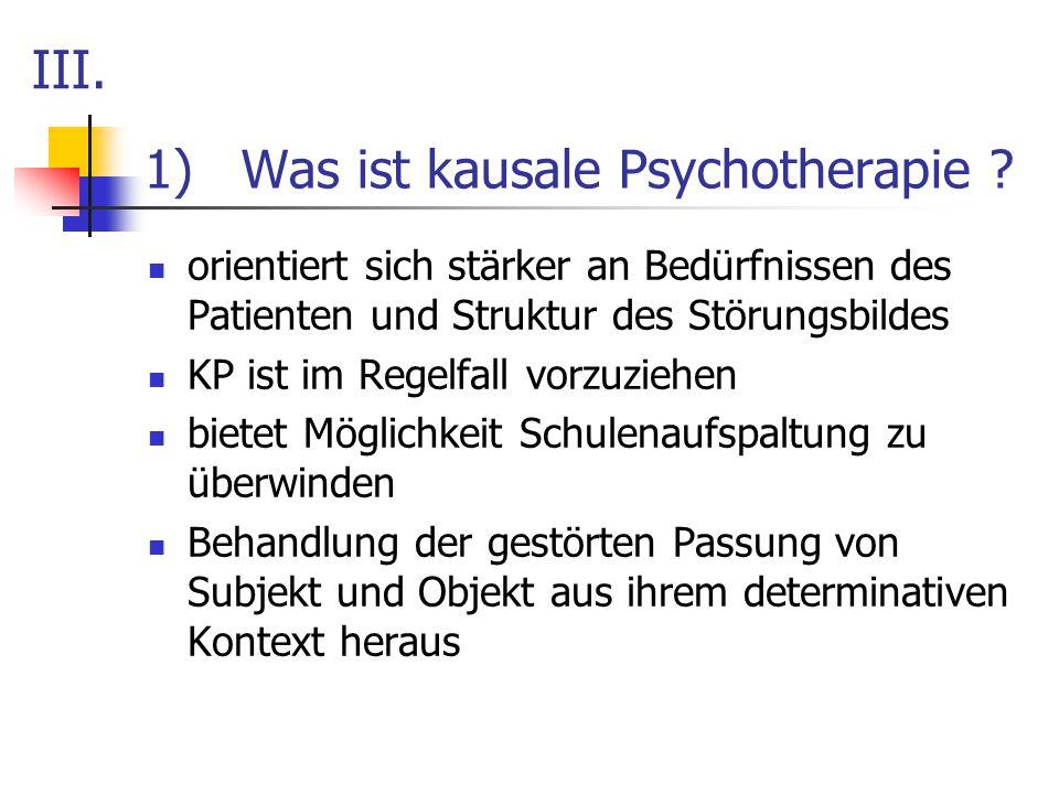 1)Was ist kausale Psychotherapie ? orientiert sich stärker an Bedürfnissen des Patienten und Struktur des Störungsbildes KP ist im Regelfall vorzuzieh