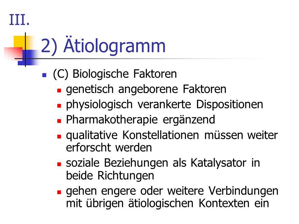 2) Ätiologramm (C) Biologische Faktoren genetisch angeborene Faktoren physiologisch verankerte Dispositionen Pharmakotherapie ergänzend qualitative Ko