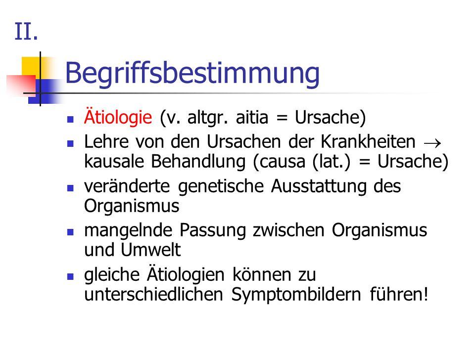 Begriffsbestimmung Ätiologie (v. altgr. aitia = Ursache) Lehre von den Ursachen der Krankheiten  kausale Behandlung (causa (lat.) = Ursache) veränder
