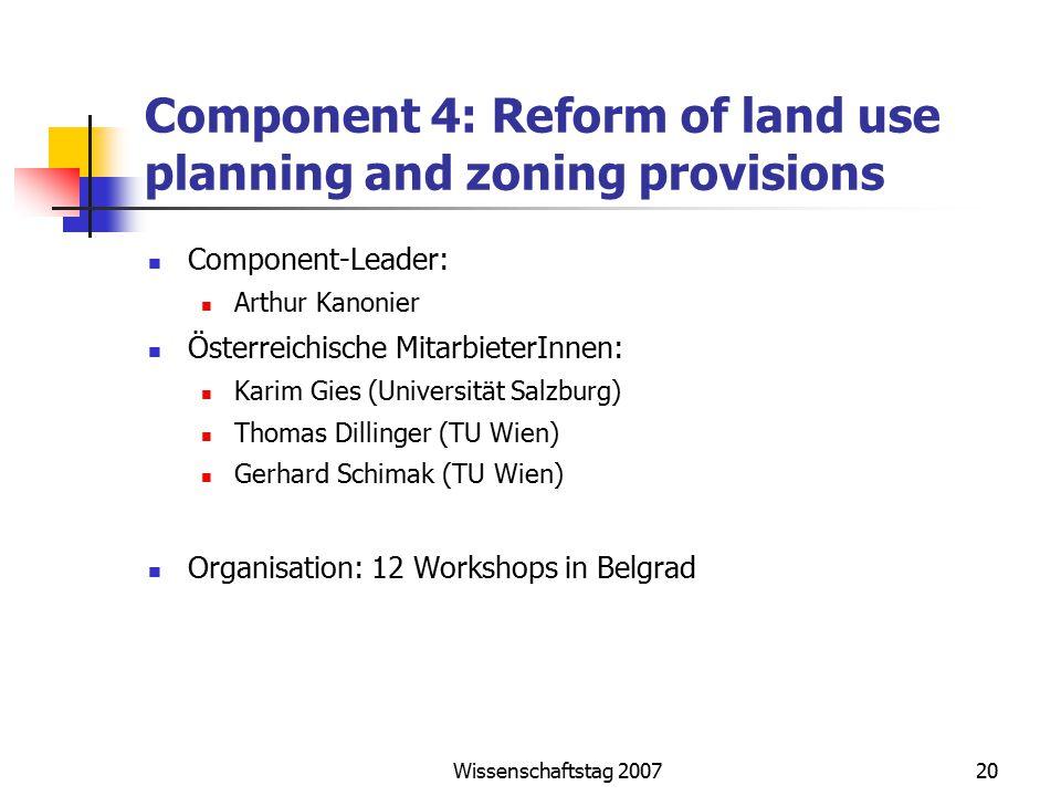 Wissenschaftstag 200720 Component 4: Reform of land use planning and zoning provisions Component-Leader: Arthur Kanonier Österreichische MitarbieterIn
