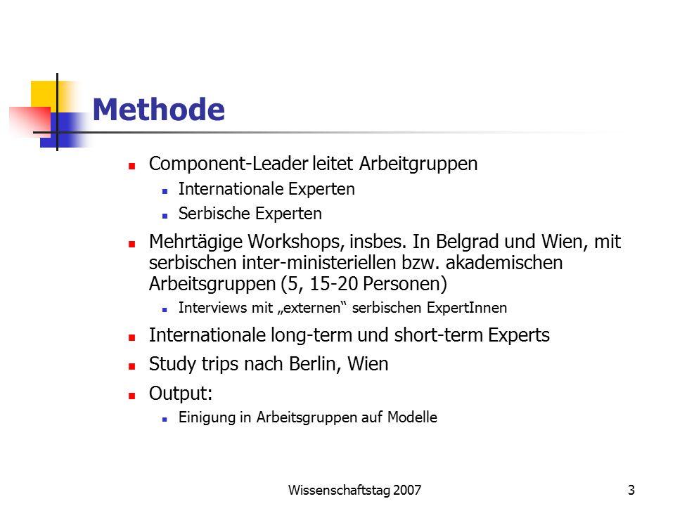Wissenschaftstag 20073 Methode Component-Leader leitet Arbeitgruppen Internationale Experten Serbische Experten Mehrtägige Workshops, insbes. In Belgr