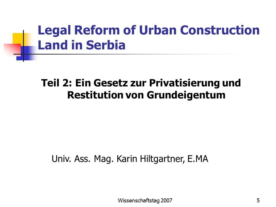 Wissenschaftstag 20075 Legal Reform of Urban Construction Land in Serbia Teil 2: Ein Gesetz zur Privatisierung und Restitution von Grundeigentum Univ.
