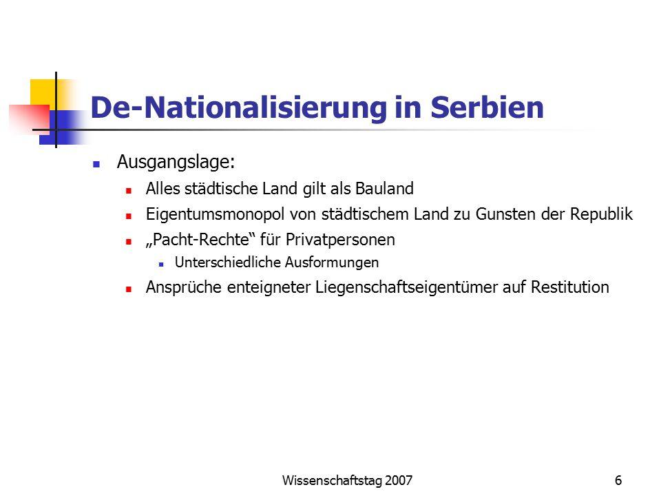 Wissenschaftstag 20076 De-Nationalisierung in Serbien Ausgangslage: Alles städtische Land gilt als Bauland Eigentumsmonopol von städtischem Land zu Gu