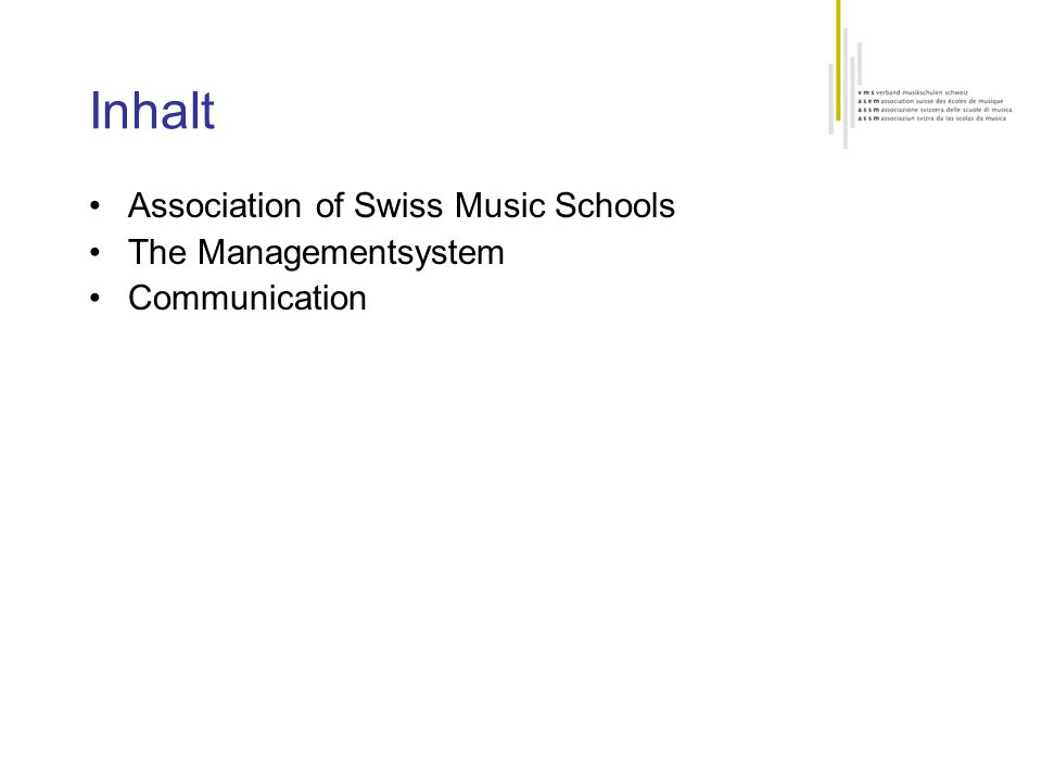 Inhalt Association of Swiss Music Schools The Managementsystem Communication