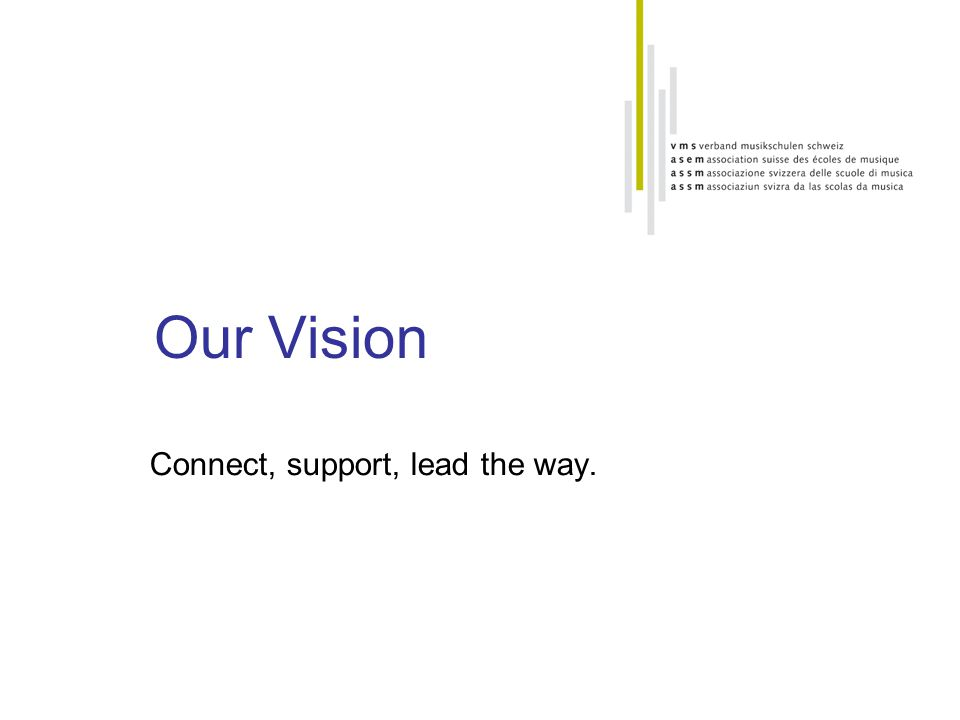 Our Vision Connect, support, lead the way.