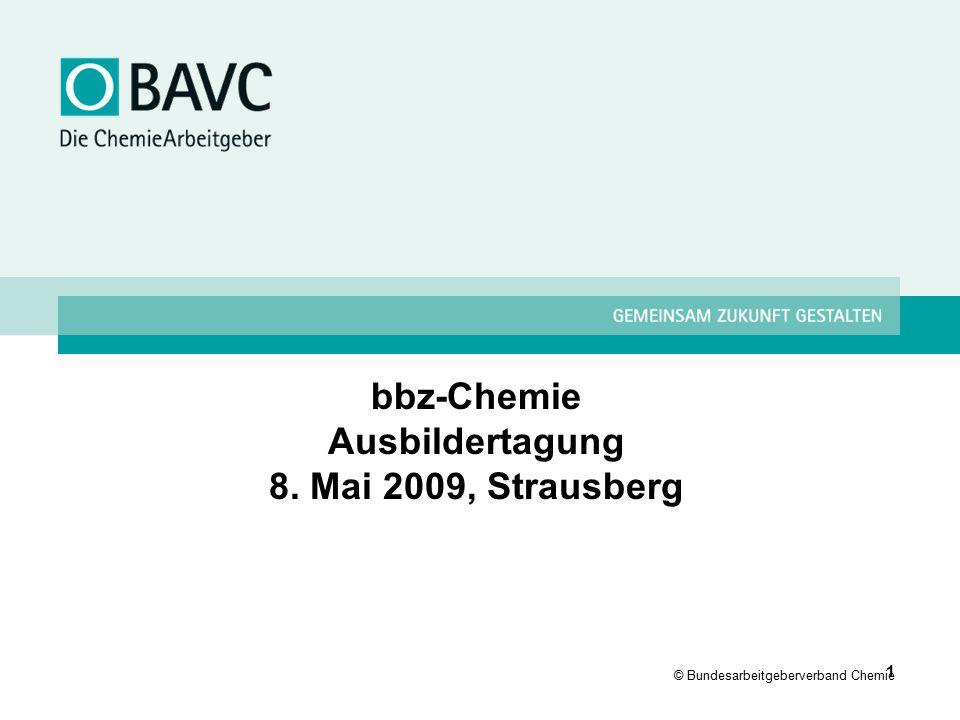 © Bundesarbeitgeberverband Chemie 1 bbz-Chemie Ausbildertagung 8. Mai 2009, Strausberg