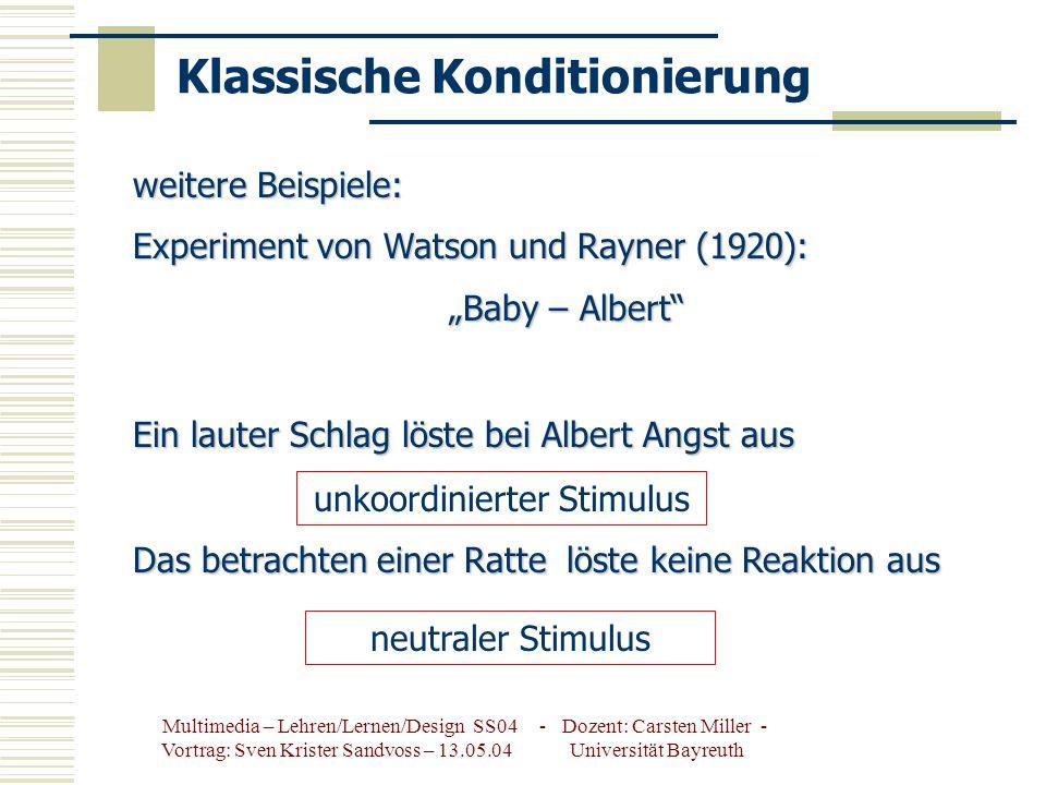 Multimedia – Lehren/Lernen/Design SS04 - Dozent: Carsten Miller - Vortrag: Sven Krister Sandvoss – 13.05.04 Universität Bayreuth Pawlow Experiment Phase4: Jetzt wird nur noch das Licht eingeschaltet – der Hund reagiert mit Speichelfluss Licht (NS > CS) = koordinierte Reiz /Stimulus Speichel (UCR > CR) = koordinierte Reaktion