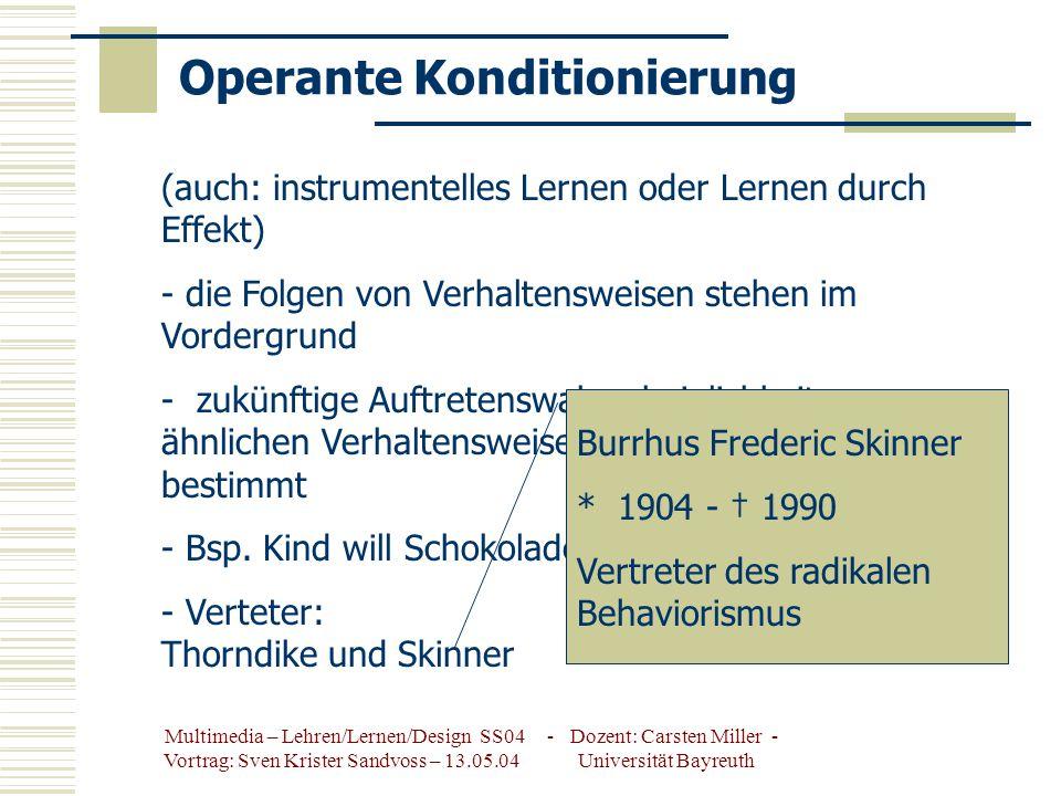 Multimedia – Lehren/Lernen/Design SS04 - Dozent: Carsten Miller - Vortrag: Sven Krister Sandvoss – 13.05.04 Universität Bayreuth Klassische Konditionierung Die beiden Reize wurden Zusammengeführt.