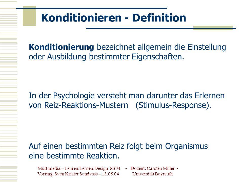 Multimedia – Lehren/Lernen/Design SS04 - Dozent: Carsten Miller - Vortrag: Sven Krister Sandvoss – 13.05.04 Universität Bayreuth Konditionieren - Definition Konditionierung bezeichnet allgemein die Einstellung oder Ausbildung bestimmter Eigenschaften.