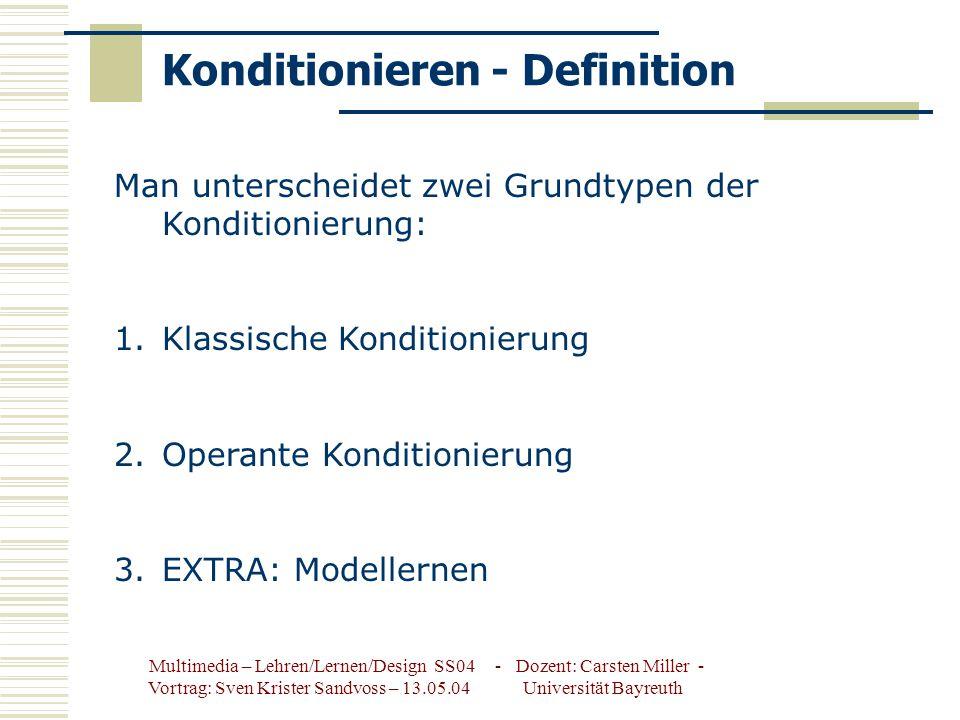 Multimedia – Lehren/Lernen/Design SS04 - Dozent: Carsten Miller - Vortrag: Sven Krister Sandvoss – 13.05.04 Universität Bayreuth Konditionieren - Definition Man unterscheidet zwei Grundtypen der Konditionierung: 1.Klassische Konditionierung 2.Operante Konditionierung 3.EXTRA: Modellernen
