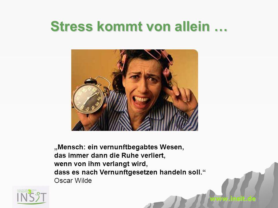 """3 www.insit.de Stress kommt von allein … """"Mensch: ein vernunftbegabtes Wesen, das immer dann die Ruhe verliert, wenn von ihm verlangt wird, dass es na"""