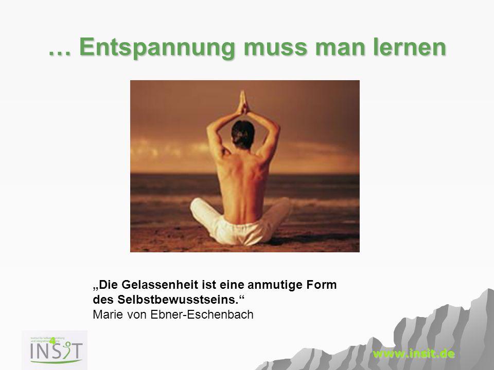 """4 www.insit.de … Entspannung muss man lernen """"Die Gelassenheit ist eine anmutige Form des Selbstbewusstseins."""" Marie von Ebner-Eschenbach"""