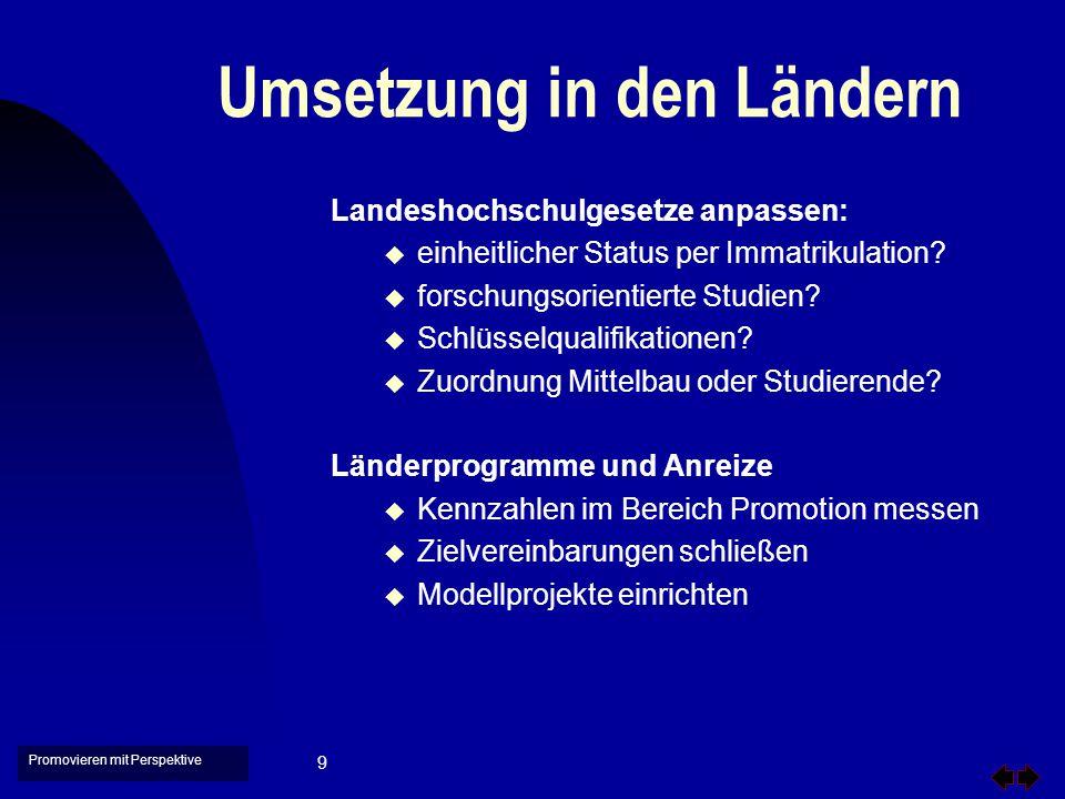 Promovieren mit Perspektive 10 LHG Anpassung (Beispiele) n Niedersachsen hat seit Mitte 2002 ein angepasstes LHG, das neue Gesetz von Rheinland-Pfalz tritt am 1.9.2003 in Kraft.