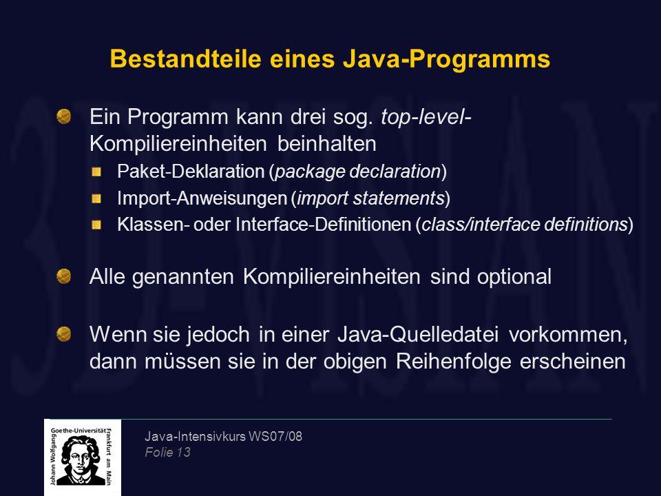 Java-Intensivkurs WS07/08 Folie 13 Bestandteile eines Java-Programms Ein Programm kann drei sog. top-level- Kompiliereinheiten beinhalten Paket-Deklar