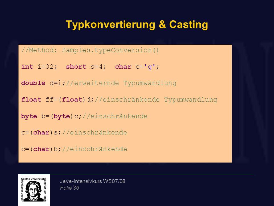 Java-Intensivkurs WS07/08 Folie 36 Typkonvertierung & Casting //Method: Samples.typeConversion() int i=32; short s=4; char c='g'; double d=i;//erweite