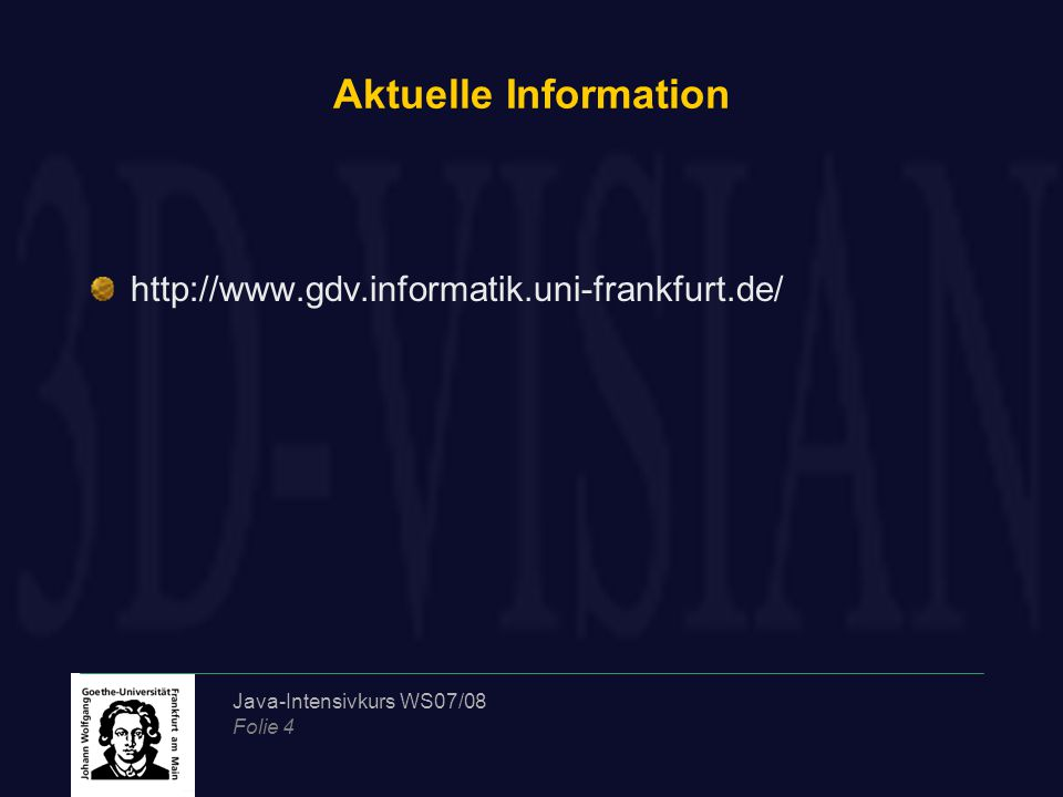 Java-Intensivkurs WS07/08 Folie 4 Aktuelle Information http://www.gdv.informatik.uni-frankfurt.de/