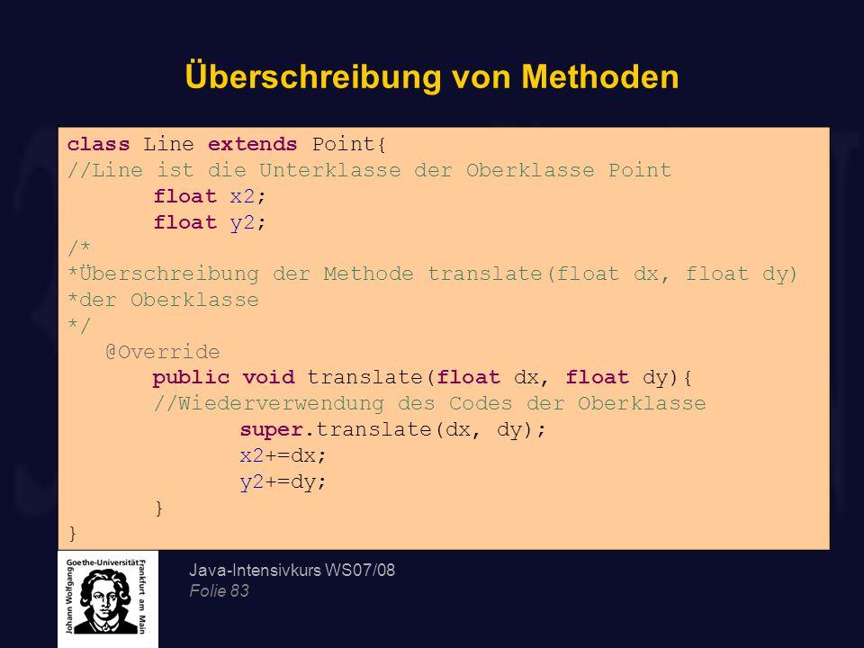 Java-Intensivkurs WS07/08 Folie 83 Überschreibung von Methoden class Line extends Point{ //Line ist die Unterklasse der Oberklasse Point float x2; flo
