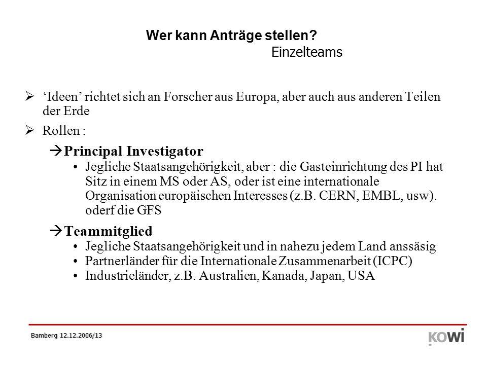 Bamberg 12.12.2006/13  'Ideen' richtet sich an Forscher aus Europa, aber auch aus anderen Teilen der Erde  Rollen :  Principal Investigator Jegliche Staatsangehörigkeit, aber : die Gasteinrichtung des PI hat Sitz in einem MS oder AS, oder ist eine internationale Organisation europäischen Interesses (z.B.
