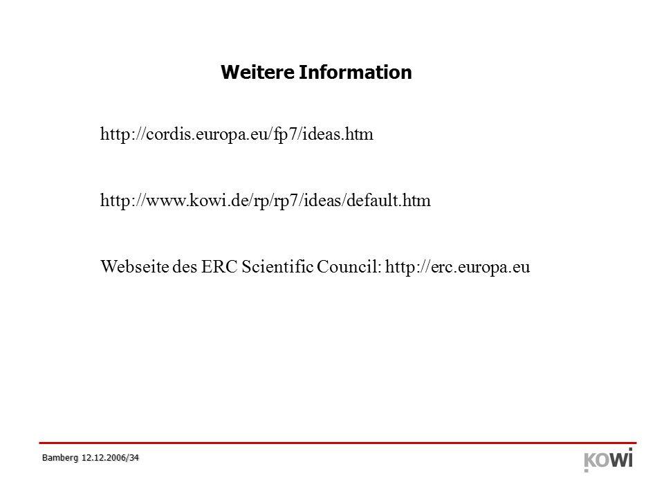 Bamberg 12.12.2006/34 http://cordis.europa.eu/fp7/ideas.htm http://www.kowi.de/rp/rp7/ideas/default.htm Webseite des ERC Scientific Council: http://erc.europa.eu Weitere Information