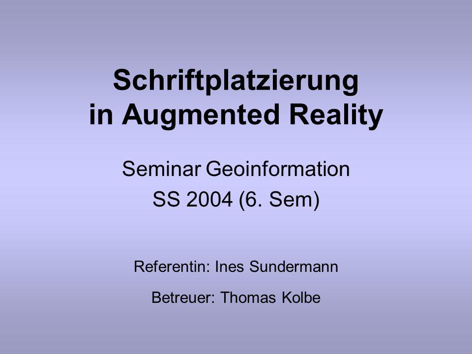 Schriftplatzierung in Augmented Reality Seminar Geoinformation SS 2004 (6. Sem) Referentin: Ines Sundermann Betreuer: Thomas Kolbe
