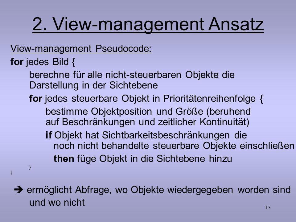13 2. View-management Ansatz View-management Pseudocode: for jedes Bild { berechne für alle nicht-steuerbaren Objekte die Darstellung in der Sichteben