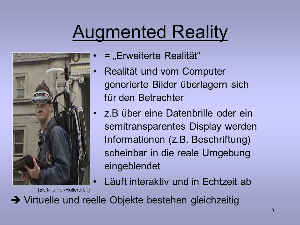 """3 Augmented Reality = """"Erweiterte Realität"""" Realität und vom Computer generierte Bilder überlagern sich für den Betrachter z.B über eine Datenbrille o"""
