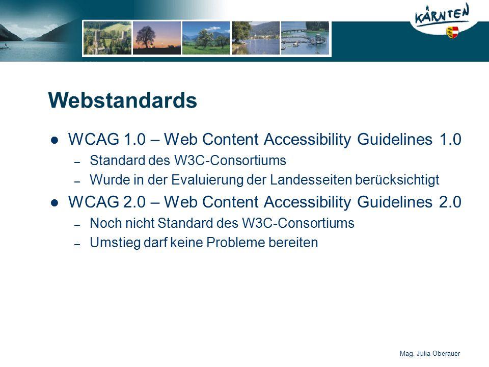Mag. Julia Oberauer Webstandards WCAG 1.0 – Web Content Accessibility Guidelines 1.0 – Standard des W3C-Consortiums – Wurde in der Evaluierung der Lan
