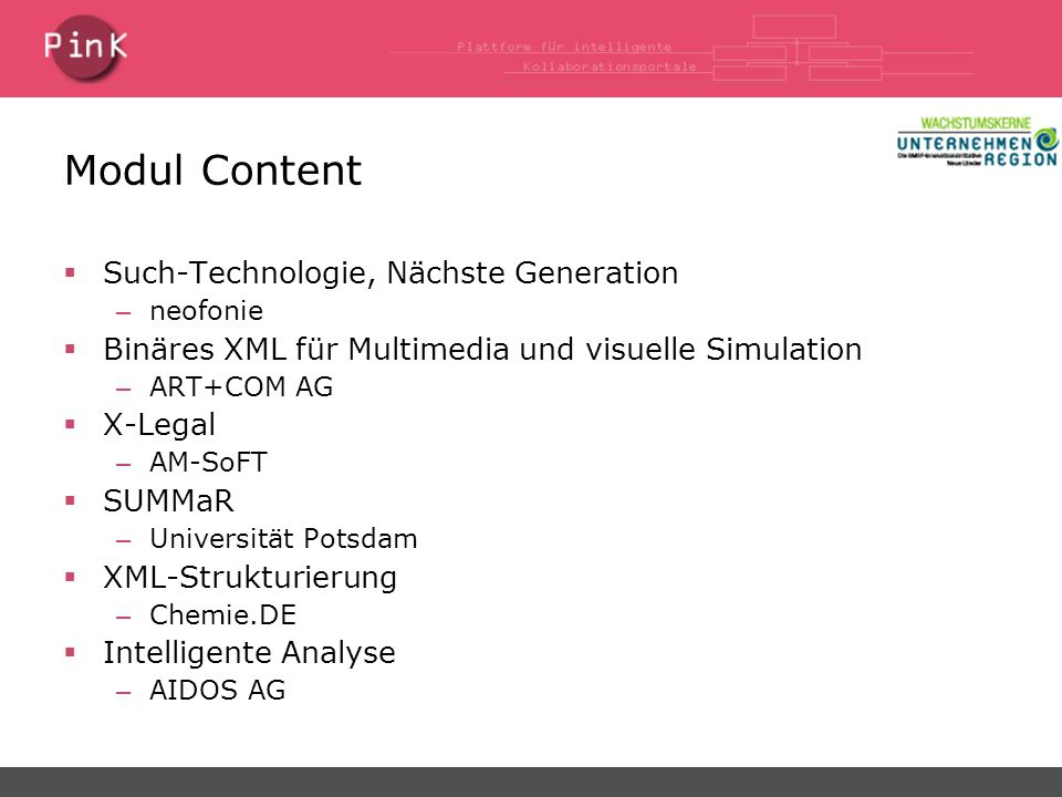 Modul Content  Such-Technologie, Nächste Generation – neofonie  Binäres XML für Multimedia und visuelle Simulation – ART+COM AG  X-Legal – AM-SoFT  SUMMaR – Universität Potsdam  XML-Strukturierung – Chemie.DE  Intelligente Analyse – AIDOS AG