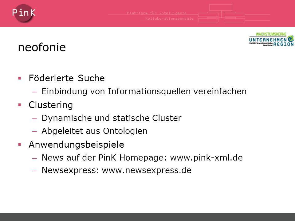 neofonie  Föderierte Suche – Einbindung von Informationsquellen vereinfachen  Clustering – Dynamische und statische Cluster – Abgeleitet aus Ontologien  Anwendungsbeispiele – News auf der PinK Homepage: www.pink-xml.de – Newsexpress: www.newsexpress.de