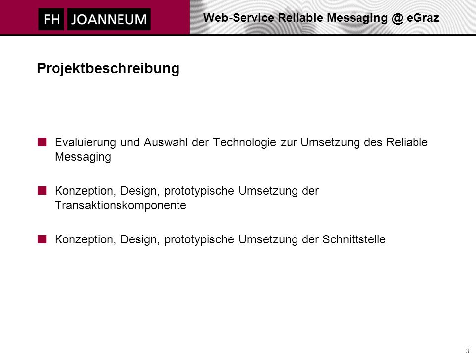 Web-Service Reliable Messaging @ eGraz 3 Projektbeschreibung Evaluierung und Auswahl der Technologie zur Umsetzung des Reliable Messaging Konzeption,