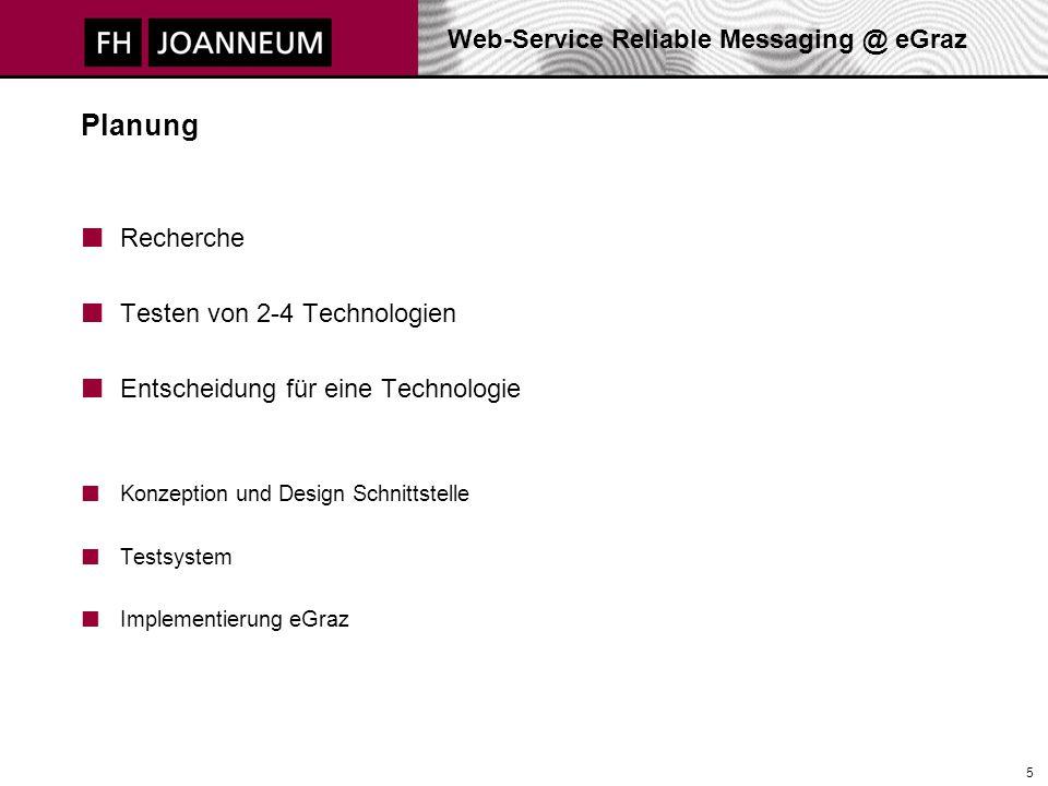 Web-Service Reliable Messaging @ eGraz 5 Planung Recherche Testen von 2-4 Technologien Entscheidung für eine Technologie Konzeption und Design Schnitt