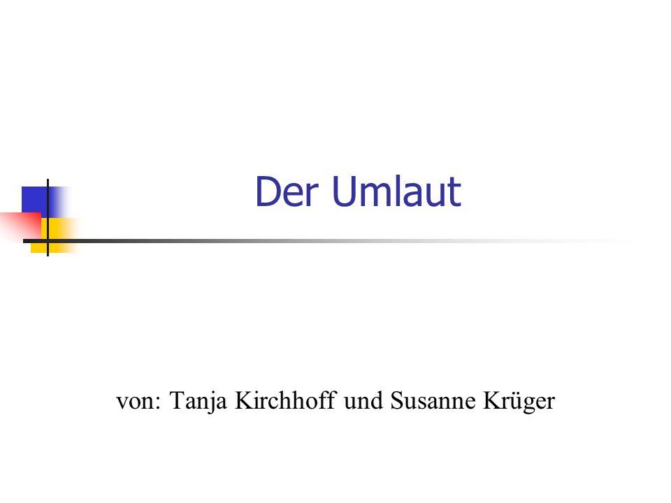 Der Umlaut von: Tanja Kirchhoff und Susanne Krüger