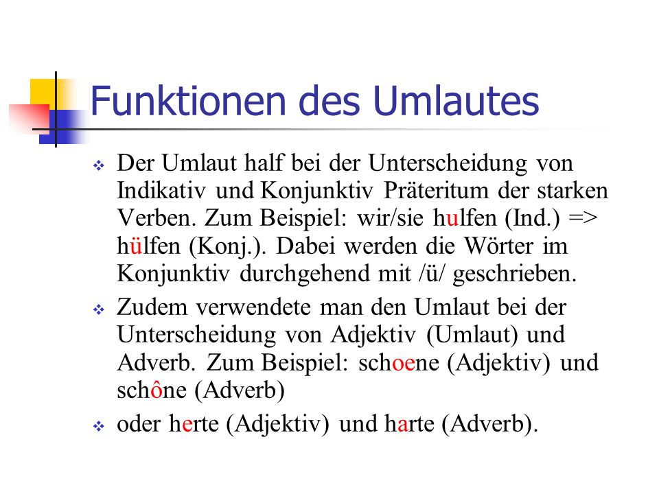 Funktionen des Umlautes  Der Umlaut half bei der Unterscheidung von Indikativ und Konjunktiv Präteritum der starken Verben.