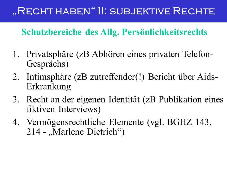 """""""Recht haben"""" II: subjektive Rechte 1. Privatsphäre (zB Abhören eines privaten Telefon- Gesprächs) 2.Intimsphäre (zB zutreffender(!) Bericht über Aids"""