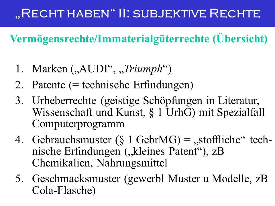 """""""Recht haben"""" II: subjektive Rechte 1. Marken (""""AUDI"""", """"Triumph"""") 2.Patente (= technische Erfindungen) 3.Urheberrechte (geistige Schöpfungen in Litera"""