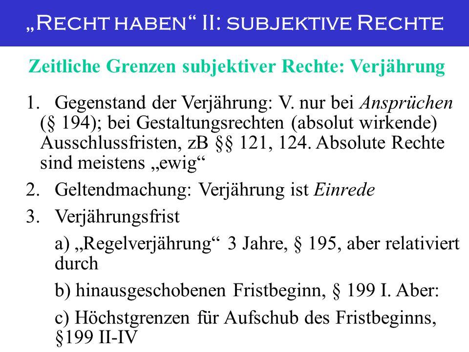 """""""Recht haben"""" II: subjektive Rechte 1. Gegenstand der Verjährung: V. nur bei Ansprüchen (§ 194); bei Gestaltungsrechten (absolut wirkende) Ausschlussf"""