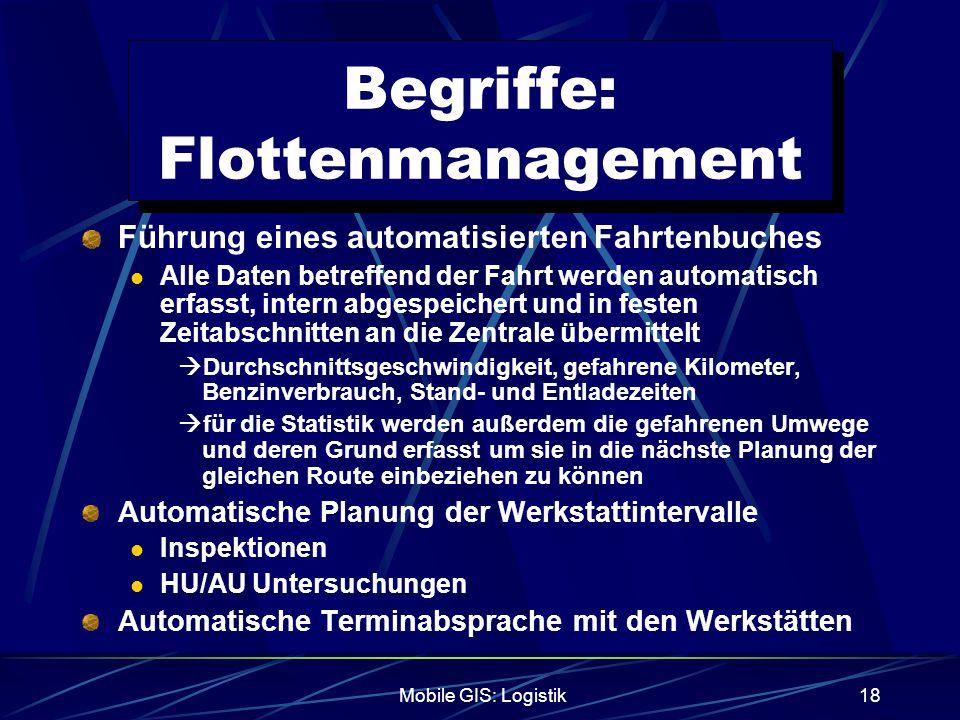Mobile GIS: Logistik18 Begriffe: Flottenmanagement Führung eines automatisierten Fahrtenbuches Alle Daten betreffend der Fahrt werden automatisch erfa