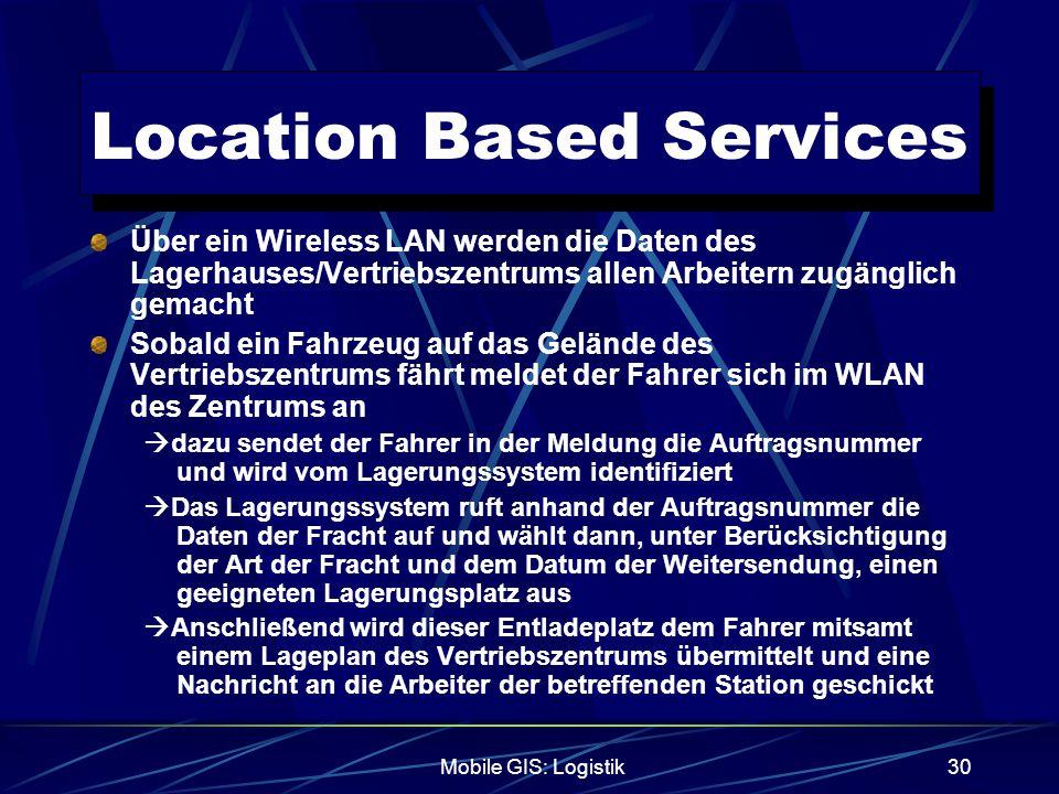 Mobile GIS: Logistik30 Location Based Services Über ein Wireless LAN werden die Daten des Lagerhauses/Vertriebszentrums allen Arbeitern zugänglich gem