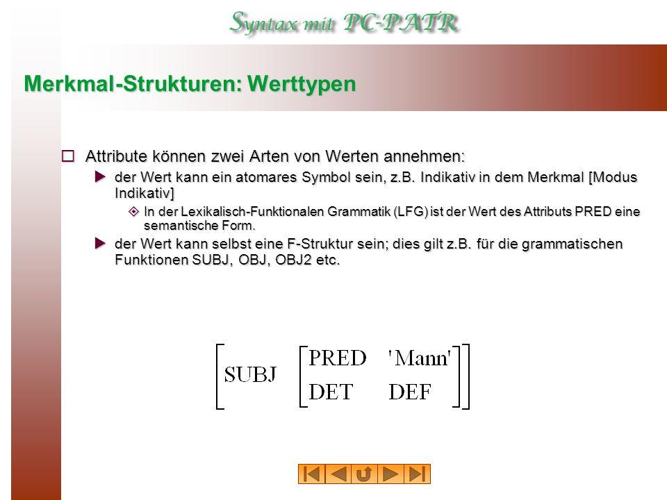 Merkmal-Strukturen: Werttypen  Attribute können zwei Arten von Werten annehmen:  der Wert kann ein atomares Symbol sein, z.B.